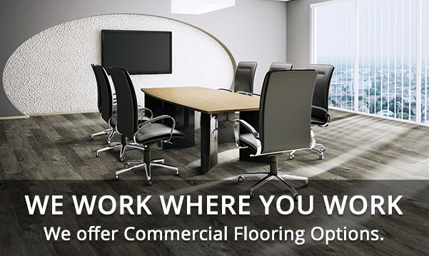 WE WORK WHERE YOU WORK - We offer Commercial Flooring Options.